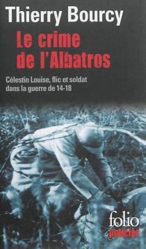 Une enquête de Célestin Louise, flic et soldat dans la guerre de 14-18 - ThierryBourcy