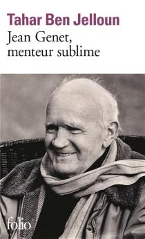 Jean Genet, menteur sublime - TaharBen Jelloun