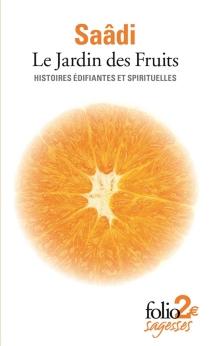 Le jardin des fruits : histoires édifiantes et spirituelles - Sa'adî