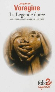 La légende dorée : vie et mort de saintes illustres - Jacques de Voragine