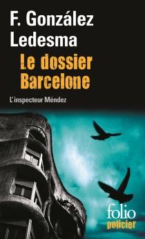Le dossier Barcelone : une enquête de l'inspecteur Méndez - FranciscoGonzalez Ledesma