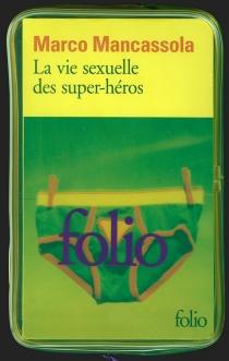 La vie sexuelle des super-héros - MarcoMancassola
