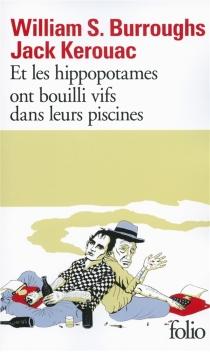 Et les hippopotames ont bouilli vifs dans leurs piscines - William SewardBurroughs