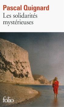 Les solidarités mystérieuses - PascalQuignard