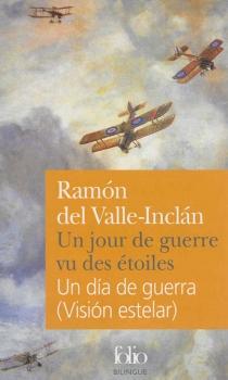 Un dia de guerra : vision estelar| Un jour de guerre vu des étoiles - Ramón delValle-Inclán