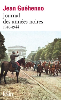 Journal des années noires : 1940-1944 - JeanGuéhenno