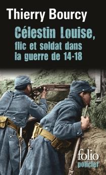 Célestin Louise, flic et soldat dans la guerre de 14-18 - ThierryBourcy