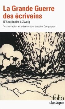 La Grande Guerre des écrivains : d'Apollinaire à Zweig -