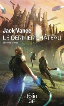 Le dernier château : et autres crimes - JackVance