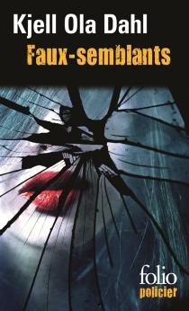 Faux-semblants : une enquête de Gunnarstranda et Frolich - Kjell OlaDahl