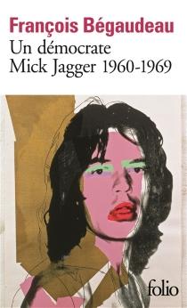 Un démocrate : Mick Jagger, 1960-1969 - FrançoisBégaudeau