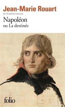 Napoléon ou La destinée - Jean-MarieRouart