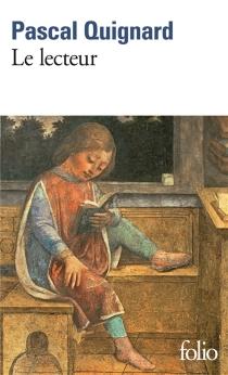 Le lecteur - PascalQuignard