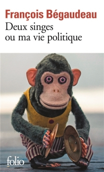 Deux singes ou Ma vie politique - FrançoisBégaudeau