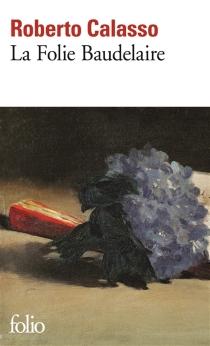 La folie Baudelaire - RobertoCalasso