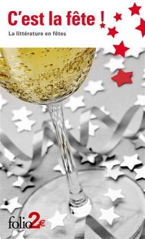 C'est la fête ! : la littérature en fêtes -