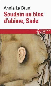 Soudain un bloc d'abîme, Sade - AnnieLe Brun