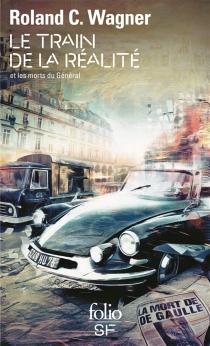 Le train de la réalité et les morts du général : fragments - Roland C.Wagner