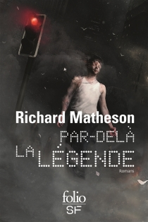 Par-delà la légende : romans - Richard Matheson