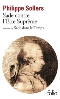 Sade contre l'Être suprême| Précédé de Sade dans le temps - PhilippeSollers