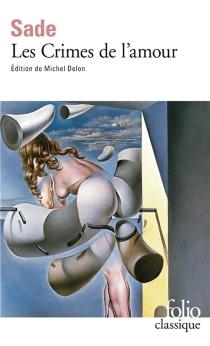 Les crimes de l'amour : nouvelles héroïques et tragiques| Précédé de Idée sur les romans - Donatien Alphonse François deSade