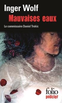 Mauvaises eaux : une enquête du commissaire Daniel Trokic : thriller - IngerWolf