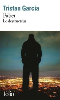 Faber le destructeur - TristanGarcia