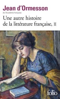 Une autre histoire de la littérature française - Jean d'Ormesson