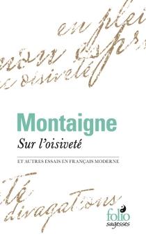 Sur l'oisiveté : et autres essais en français moderne - Michel deMontaigne