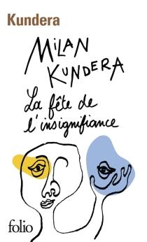 La fête de l'insignifiance - MilanKundera
