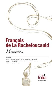 Maximes| Suivi de Portrait de La Rochefoucauld par lui-même - François deLa Rochefoucauld