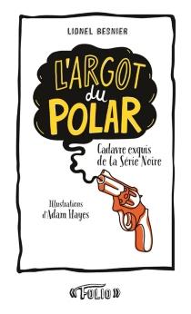 L'argot du polar : cadavre exquis de la Série noire -