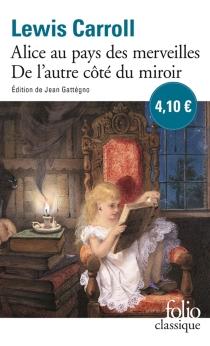 Les aventures d'Alice au pays des merveilles| Ce qu'Alice trouva de l'autre côté du miroir - LewisCarroll