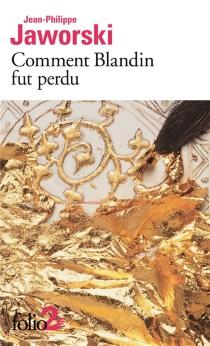 Comment Blandin fut perdu| Précédé de Montefellone : deux récits du vieux royaume - Jean-PhilippeJaworski