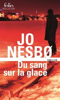 Du sang sur la glace : thriller - JoNesbo