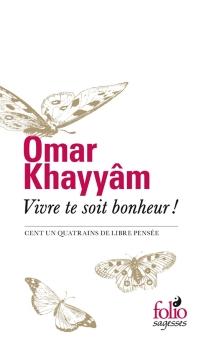 Vivre te soit bonheur ! : Cent un quatrains de libre pensée - Omar Hayyam