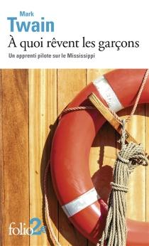 A quoi rêvent les garçons : un apprenti pilote sur le Mississippi - MarkTwain