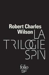La trilogie Spin - Robert CharlesWilson