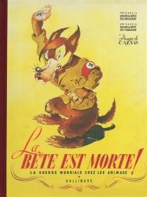 La bête est morte ! : la guerre mondiale chez les animaux - Calvo