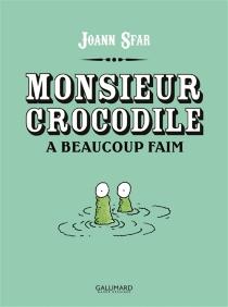 Monsieur Crocodile a beaucoup faim - JoannSfar