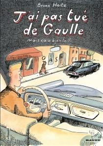 J'ai pas tué de Gaulle : mais ça a bien failli... - BrunoHeitz