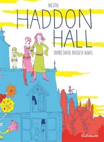 Haddon Hall : quand David inventa Bowie - Néjib
