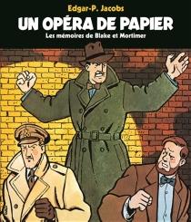 Un opéra de papier : les mémoires de Blake et Mortimer - Edgar PierreJacobs