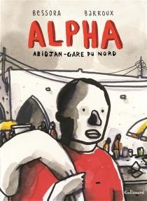 Alpha : Abidjan-Gare du Nord - Barroux