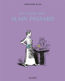 En cuisine avec Alain Passard : récits - ChristopheBlain