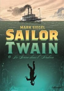 Sailor Twain ou La sirène dans l'Hudson - MarkSiegel