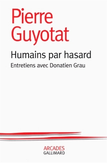 Humains par hasard : entretiens avec Donatien Grau - DonatienGrau