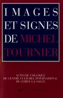 Images et signes de Michel Tournier : actes du colloque du Centre culturel international de Cerisy-la-Salle - Centre culturel international . Colloque (1990-08-21 / 1990-08-28)