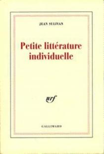 Petite littérature individuelle : logique de l'écrivain chrétien - JeanSulivan