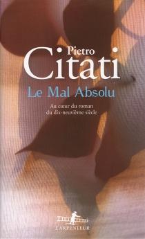 Le mal absolu : au coeur du roman du dix-neuvième siècle - PietroCitati